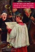 La Musica en Hellín - Historia de la Capilla Parroquial y de la Banda Municipal (1580-1966)